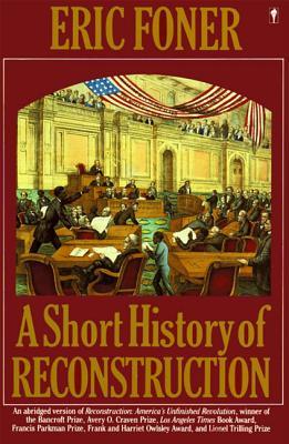 A Short History of Reconstruction - Foner, Eric