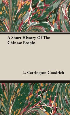 A Short History of the Chinese People - Goodrich, L Carrington, Professor