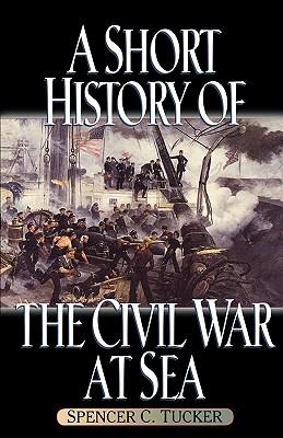 A Short History of the Civil War at Sea - Tucker, Spencer C