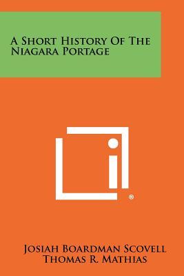 A Short History of the Niagara Portage - Scovell, Josiah Boardman, and Mathias, Thomas R (Foreword by)