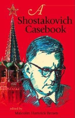 A Shostakovich Casebook - Brown, Malcolm Hamrick (Editor)