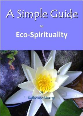 A Simple Guide to Eco-Spirituality - Murray, Katherine