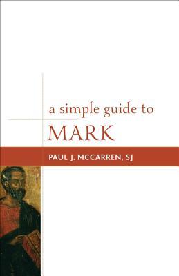 A Simple Guide to Mark - McCarren, Paul J., S.J.