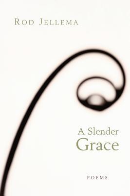 A Slender Grace: Poems - Jellema, Rod