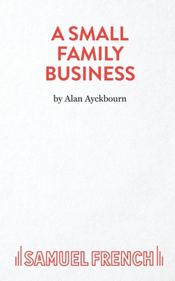 A Small Family Business - Ayckbourn, Alan
