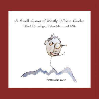 A Small Group of Mostly Affable Circles: Blind Drawings, Friendship, and Pith - Jackson, Anne