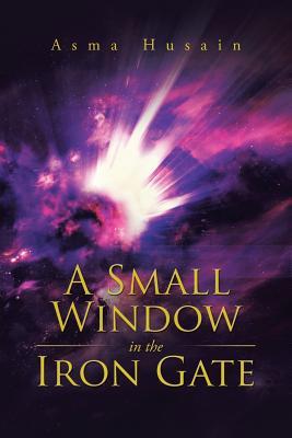 A Small Window in the Iron Gate - Husain, Asma