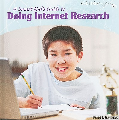 A Smart Kid's Guide to Doing Internet Research - Jakubiak, David J
