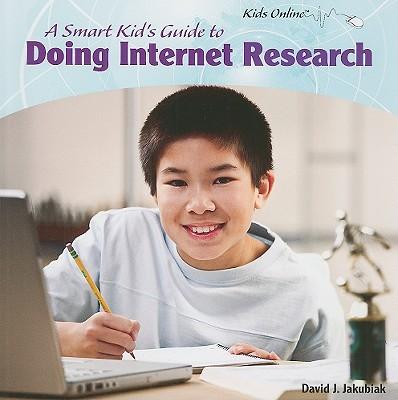 A Smart Kid's Guide to Doing Internet Research - Jakubiak, David J