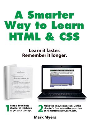 A Smarter Way to Learn HTML & CSS: Learn it faster. Remember it longer. - Myers, Mark