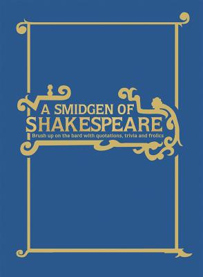 A Smidgeon of Shakespeare: Brush Up on the Bard with Lists, Facts and Fun - Spiteri, Geoff