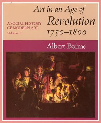 A Social History of Modern Art, Volume 1: Art in an Age of Revolution, 1750-1800 - Boime, Albert