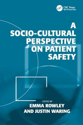 A Socio-cultural Perspective on Patient Safety - Waring, Justin, and Rowley, Emma (Editor)