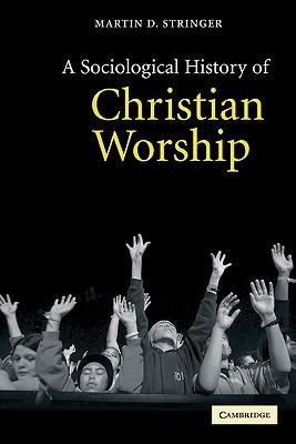 A Sociological History of Christian Worship - Stringer, Martin D, Professor