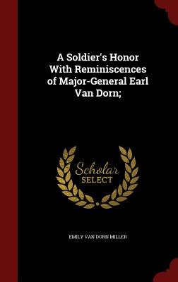 A Soldier's Honor with Reminiscences of Major-General Earl Van Dorn - Miller, Emily Van Dorn