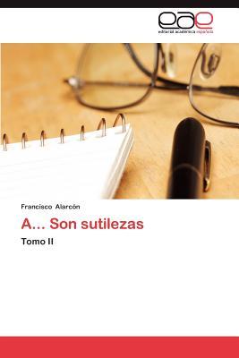 A... Son Sutilezas - Alarc N, Francisco, and Alarcon, Francisco
