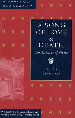A Song of Love and Death: The Meaning of Opera - Conrad, Peter