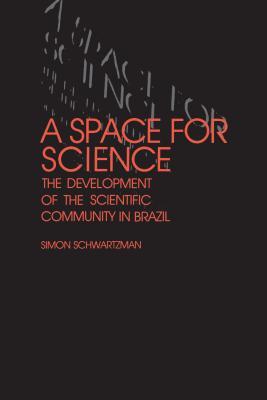 A Space for Science: The Development of the Scientific Community in Brazil - Schwartzman, Simon