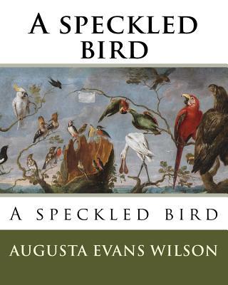 A speckled bird - Wilson, Augusta Evans