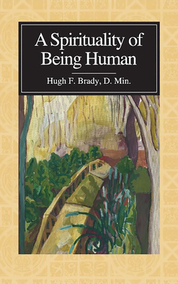 A Spirituality of Being Human - Brady, Hugh F