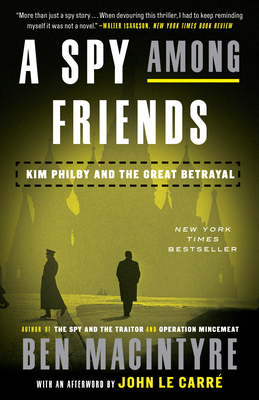 A Spy Among Friends: Kim Philby and the Great Betrayal - Macintyre, Ben, and Le Carre, John (Afterword by)