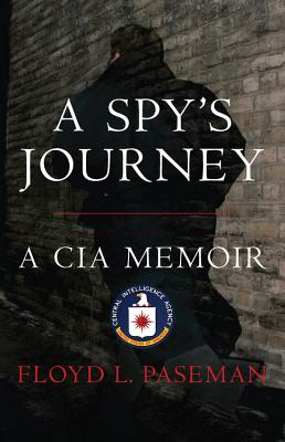 A Spy's Journey: A CIA Memoir - Paseman, Floyd
