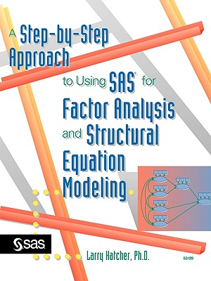 A Step-By-Step Approach to Using SAS for Factor Analysis and Structural Equation Modeling - Hatcher, Larry, PH.D.