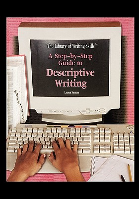 A Step-By-Step Guide to Descriptive Writing - Spencer, Lauren