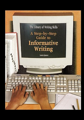 A Step-By-Step Guide to Informative Writing - Spencer, Lauren