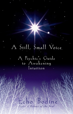 A Still, Small Voice: A Psychic's Guide to Awakening Intuition - Bodine, Echo