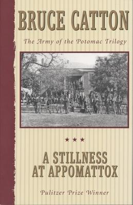 A Stillness at Appomattox: The Army of the Potomac Trilogy - Catton, Bruce