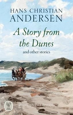 A Story from the Dunes: and other stories - Andersen, Hans Christian, and Binding, Paul (Afterword by)