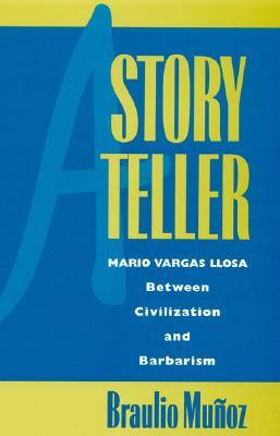 A Storyteller: Mario Vargas Llosa Between Civilization and Barbarism - Munoz, Braulio