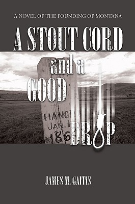 A Stout Cord and a Good Drop - Gaitis, James M