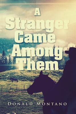 A Stranger Came Among Them - Montano, Donald