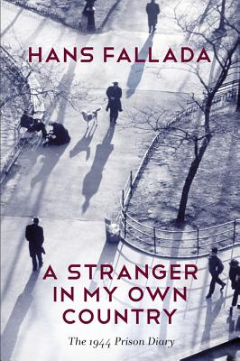 A Stranger in My Own Country: The 1944 Prison Diary - Fallada, Hans