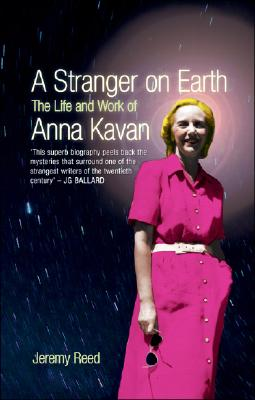 A Stranger on Earth: The Life and Work of Anna Kavan - Reed, Jeremy