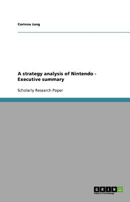 a strategy analysis of nintendo executive summary jung corinna