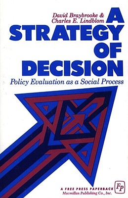 A Strategy of Decision: Policy Evaluation as a Social Process - Braybrooke, David (Preface by), and Lindblom, Charles E (Preface by)