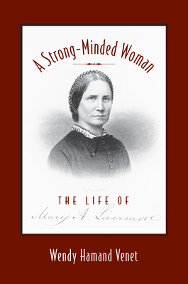 A Strong-Minded Woman: The Life of Mary Livermore - Venet, Wendy Hamand, Prof.