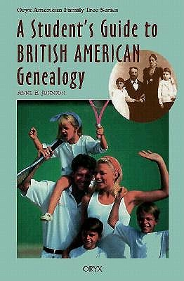 A Student's Guide to British American Genealogy - Johnson, Anne E