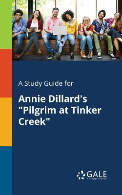 7259e8246f5 A Study Guide for Annie Dillard s Pilgrim at Tinker Creek book by ...