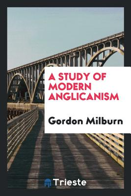 A Study of Modern Anglicanism - Milburn, Gordon