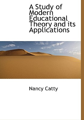 A Study of Modern Educational Theory and Its Applications - Catty, Nancy