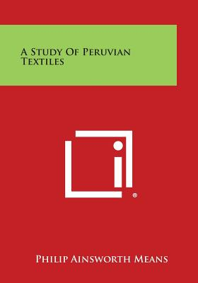 A Study of Peruvian Textiles - Means, Philip Ainsworth