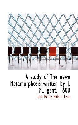 A Study of the Newe Metamorphosis Written by J. M., Gent, 1600 - Hobart Lyon, John Henry