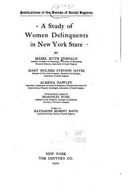 A Study of Women Delinquents in New York State - Fernald, Mabel Ruth