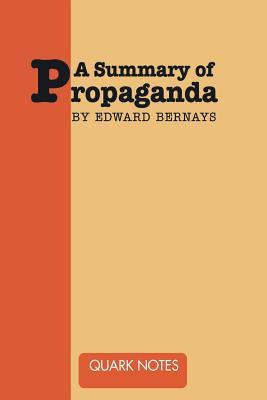 A Summary of Propaganda by Edward Bernays - Bernays, Edward (Original Author), and Quark, Notes