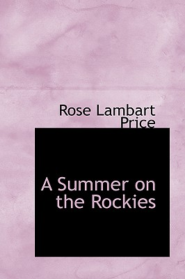 A Summer on the Rockies - Price, Rose Lambart