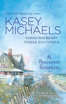 A Summer Reunion: All Our Yesterdays\All Our Todays\All Our Tomorrows - Michaels, Kasey, and Mayberry, Sarah, and Southwick, Teresa
